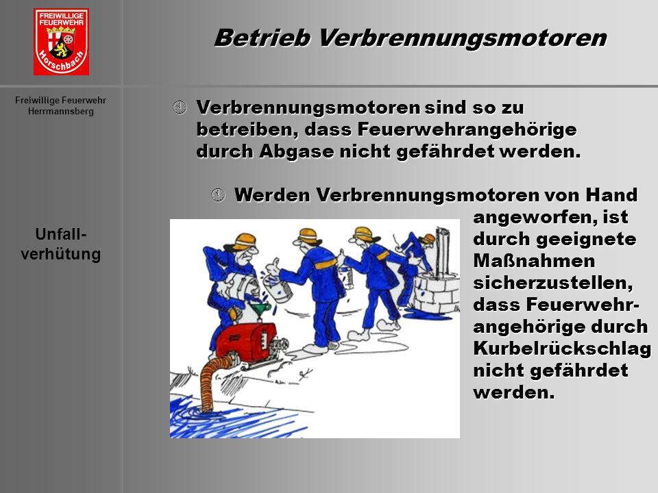 Unfall- verhütung Freiwillige Feuerwehr Herrmannsberg Betrieb Verbrennungsmotoren ÀVerbrennungsmotoren sind so zu betreiben, dass Feuerwehrangehörige