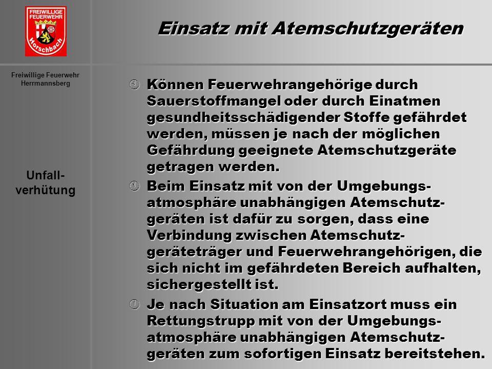 Unfall- verhütung Freiwillige Feuerwehr Herrmannsberg Einsatz mit Atemschutzgeräten ÀKönnen Feuerwehrangehörige durch Sauerstoffmangel oder durch Eina
