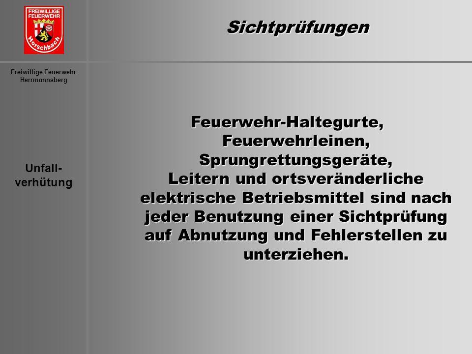 Unfall- verhütung Freiwillige Feuerwehr HerrmannsbergSichtprüfungen Feuerwehr-Haltegurte, Feuerwehrleinen, Sprungrettungsgeräte, Leitern und ortsverän