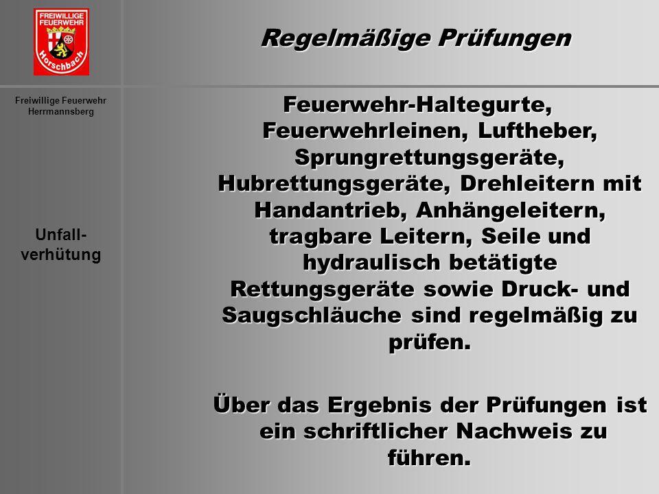 Unfall- verhütung Freiwillige Feuerwehr Herrmannsberg Regelmäßige Prüfungen Feuerwehr-Haltegurte, Feuerwehrleinen, Luftheber, Sprungrettungsgeräte, Hu