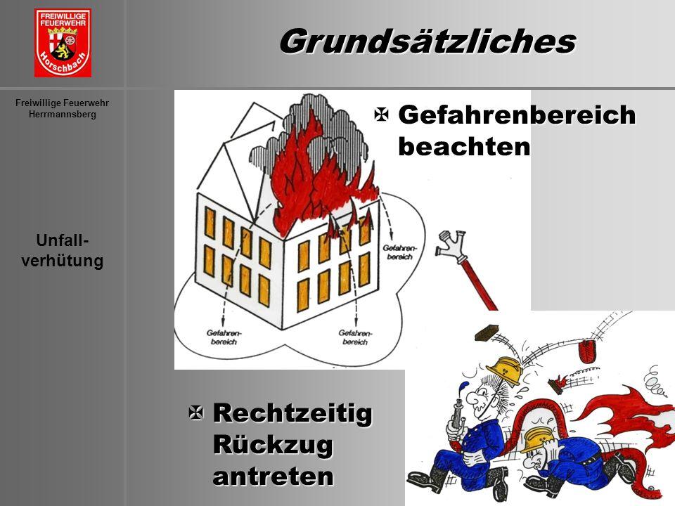 Unfall- verhütung Freiwillige Feuerwehr Herrmannsberg Grundsätzliches XGefahrenbereich beachten XRechtzeitig Rückzug antreten
