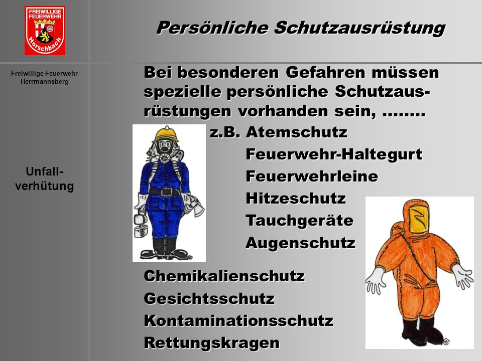 Unfall- verhütung Freiwillige Feuerwehr Herrmannsberg Bei besonderen Gefahren müssen spezielle persönliche Schutzaus- rüstungen vorhanden sein,.......