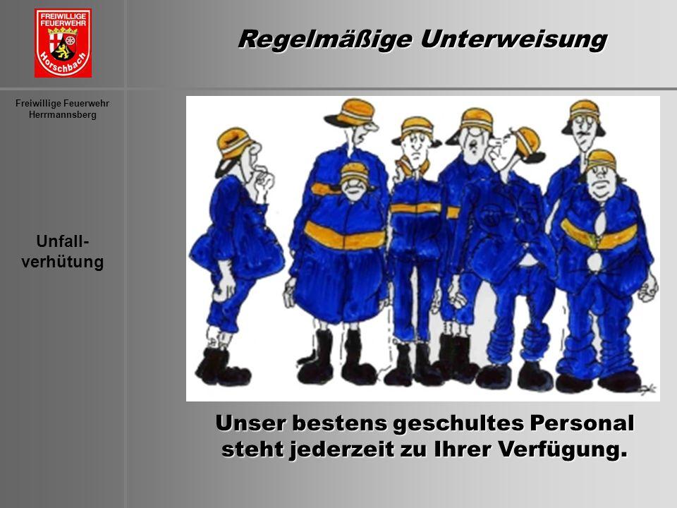 Unfall- verhütung Freiwillige Feuerwehr Herrmannsberg Unser bestens geschultes Personal steht jederzeit zu Ihrer Verfügung. Unser bestens geschultes P