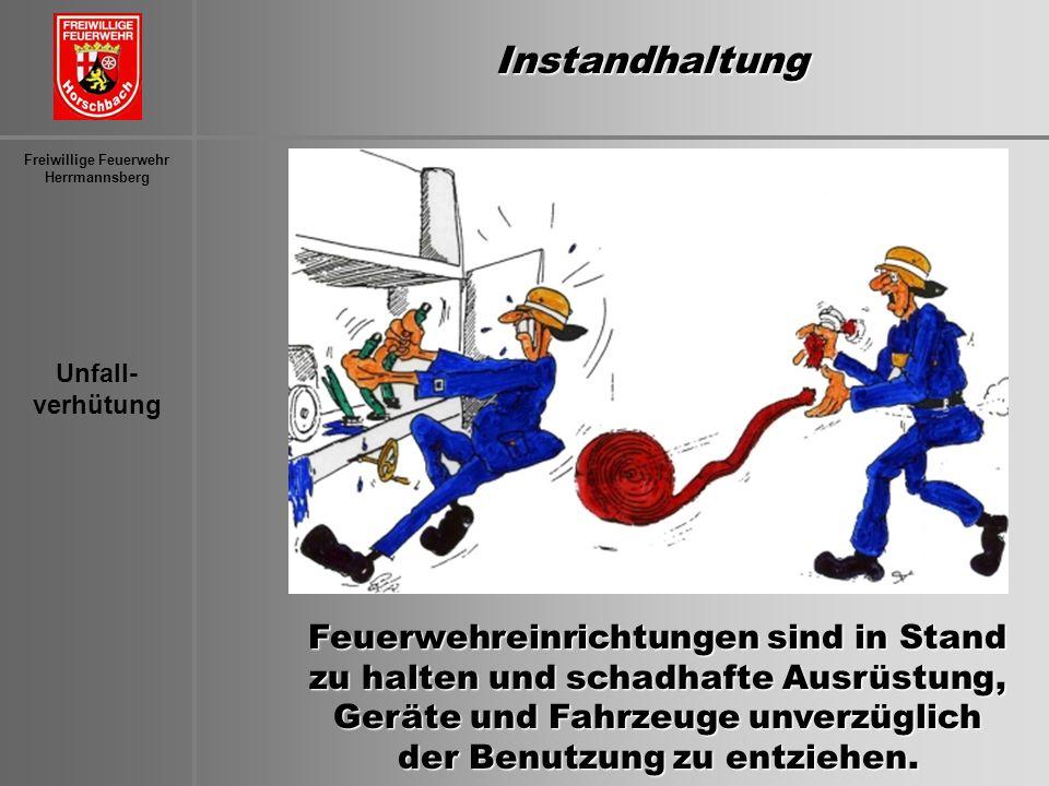 Unfall- verhütung Freiwillige Feuerwehr Herrmannsberg Feuerwehreinrichtungen sind in Stand zu halten und schadhafte Ausrüstung, Geräte und Fahrzeuge u