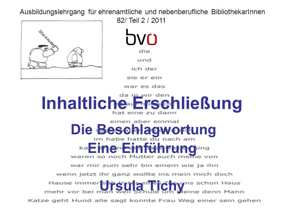 Inhaltliche Erschließung Die Beschlagwortung Eine Einführung Ursula Tichy Ausbildungslehrgang für ehrenamtliche und nebenberufliche BibliothekarInnen 82/ Teil 2 / 2011