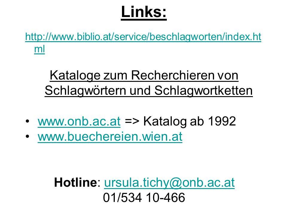 Links: http://www.biblio.at/service/beschlagworten/index.ht ml Kataloge zum Recherchieren von Schlagwörtern und Schlagwortketten www.onb.ac.at => Katalog ab 1992www.onb.ac.at www.buechereien.wien.at Hotline: ursula.tichy@onb.ac.atursula.tichy@onb.ac.at 01/534 10-466