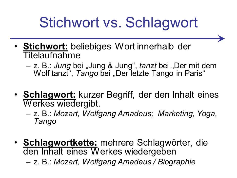 Stichwort vs.Schlagwort Stichwort: beliebiges Wort innerhalb der Titelaufnahme –z.