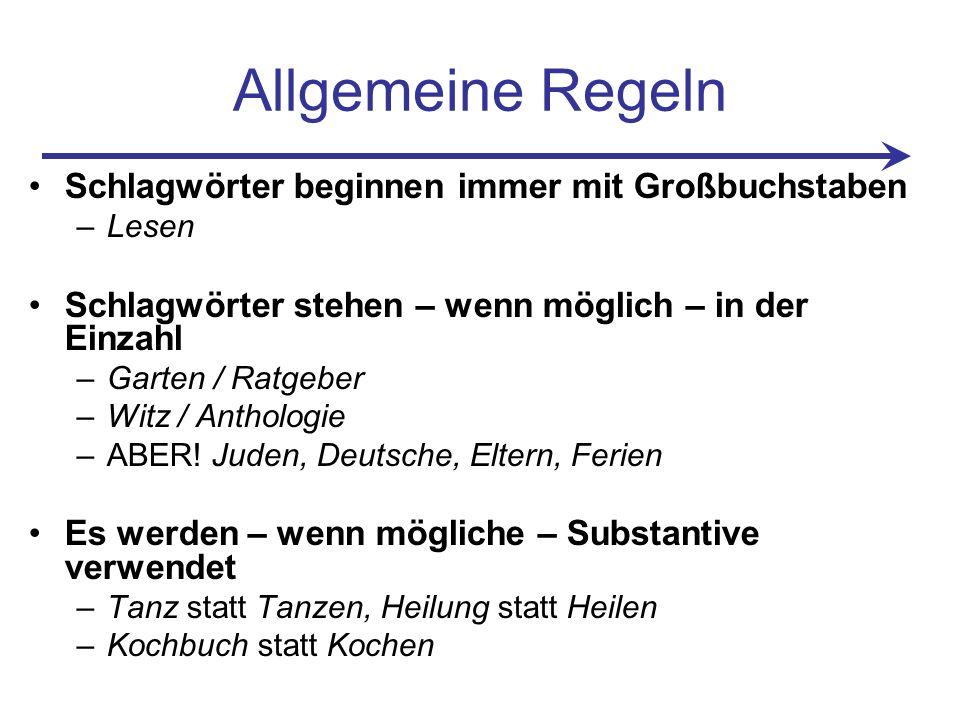 Allgemeine Regeln Schlagwörter beginnen immer mit Großbuchstaben –Lesen Schlagwörter stehen – wenn möglich – in der Einzahl –Garten / Ratgeber –Witz / Anthologie –ABER.