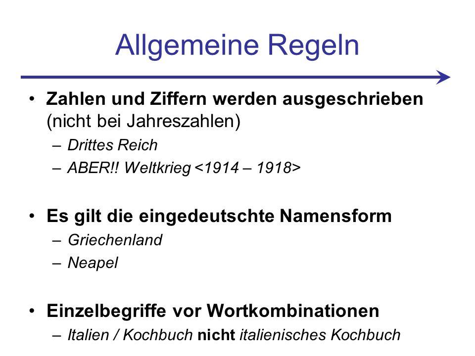 Allgemeine Regeln Zahlen und Ziffern werden ausgeschrieben (nicht bei Jahreszahlen) –Drittes Reich –ABER!.