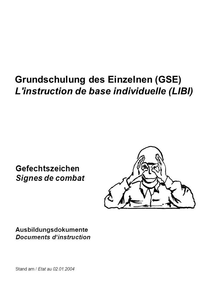 Stand am / Etat au 02.01.2004 Ausbildungsdokumente Documents dinstruction Grundschulung des Einzelnen (GSE) L'instruction de base individuelle (LIBI)