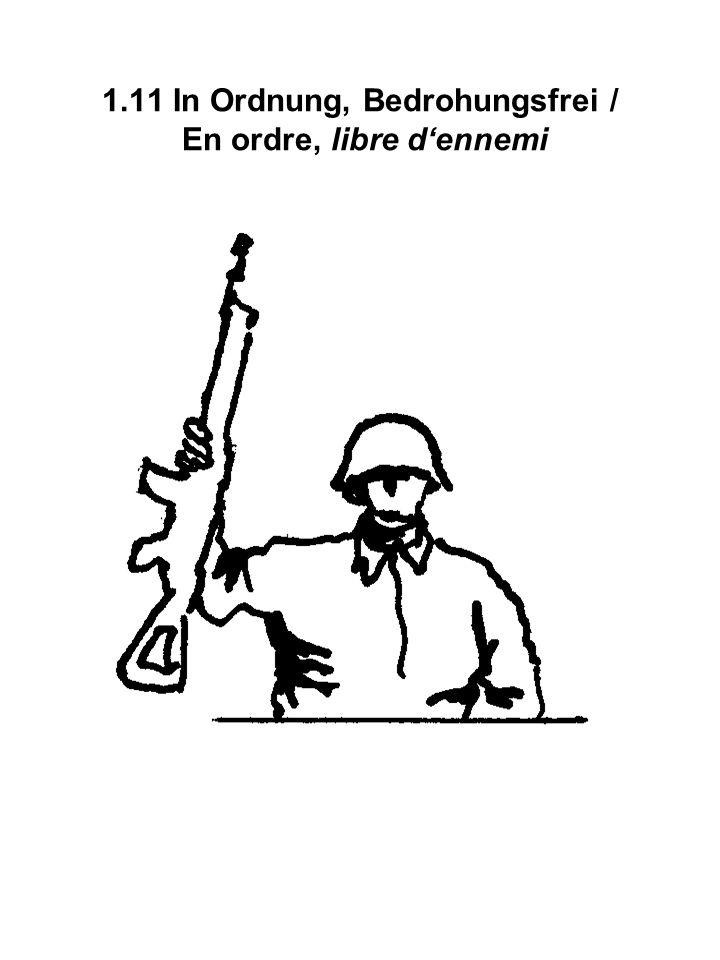 1.11 In Ordnung, Bedrohungsfrei / En ordre, libre dennemi
