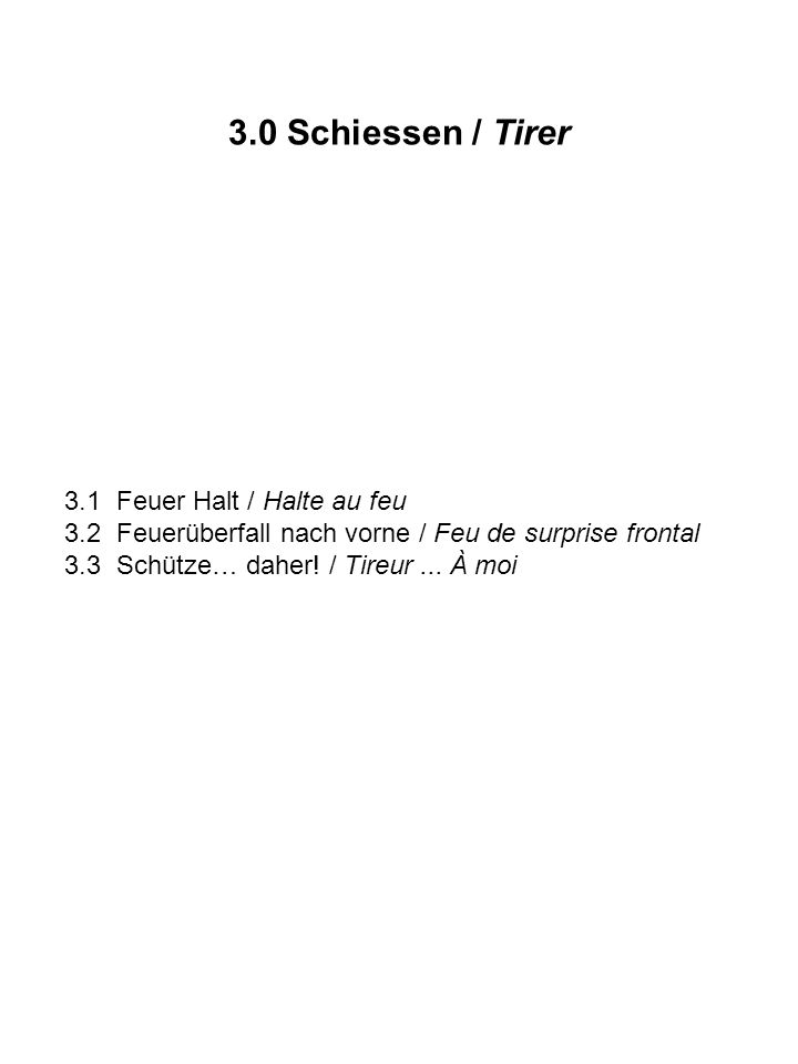 3.1 Feuer Halt / Halte au feu 3.2 Feuerüberfall nach vorne / Feu de surprise frontal 3.3 Schütze… daher! / Tireur... À moi 3.0 Schiessen / Tirer