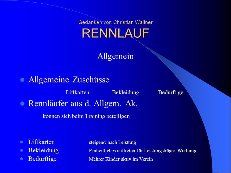 Gedanken von Christian Wallner RENNLAUF Allgemein Allgemeine Zuschüsse Liftkarten BekleidungBedürftige Rennläufer aus d. Allgem. Ak. können sich beim