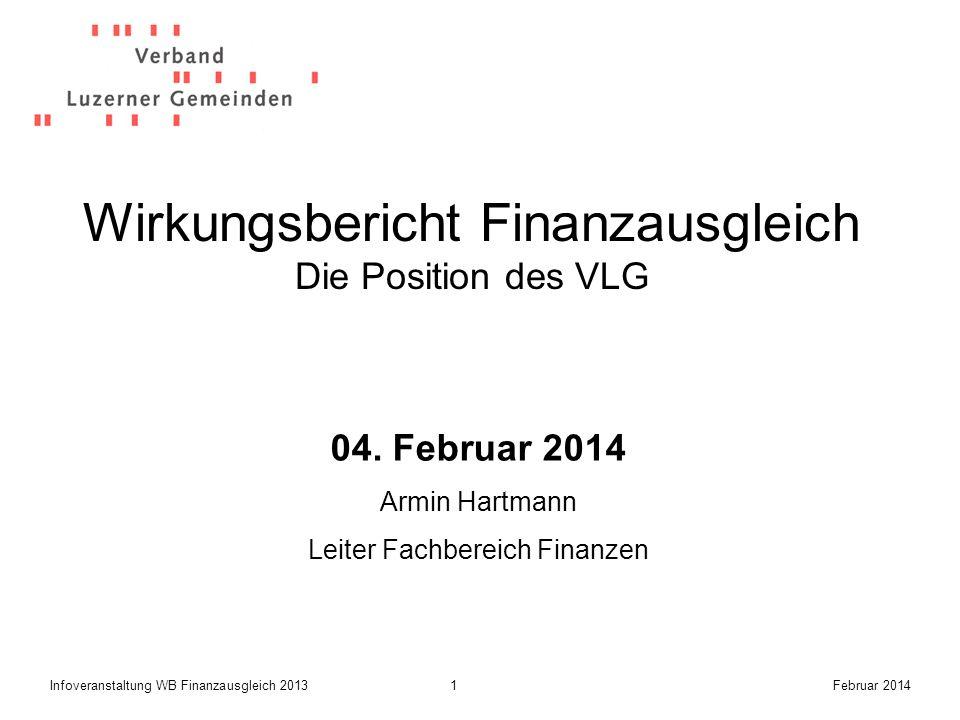 1Infoveranstaltung WB Finanzausgleich 2013Februar 2014 Wirkungsbericht Finanzausgleich Die Position des VLG 04.