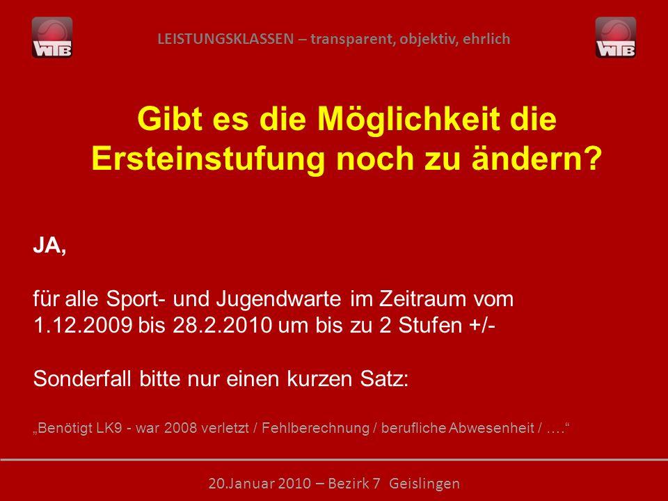 LEISTUNGSKLASSEN – transparent, objektiv, ehrlich 20.Januar 2010 – Bezirk 7 Geislingen Gibt es die Möglichkeit die Ersteinstufung noch zu ändern? JA,