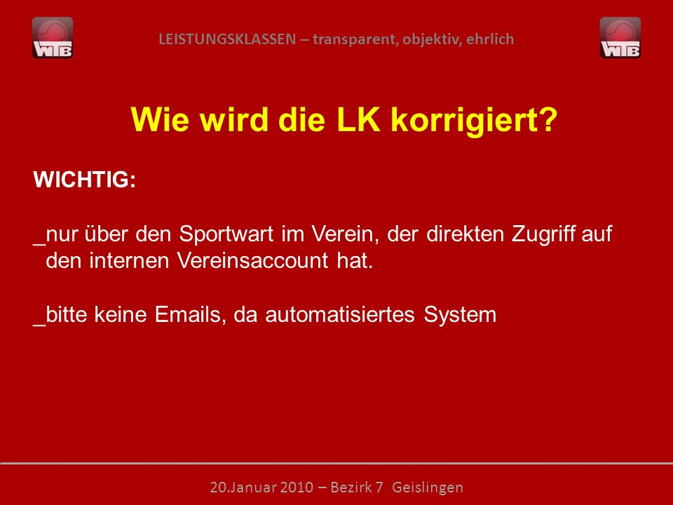 LEISTUNGSKLASSEN – transparent, objektiv, ehrlich 20.Januar 2010 – Bezirk 7 Geislingen Wie wird die LK korrigiert? WICHTIG: _nur über den Sportwart im