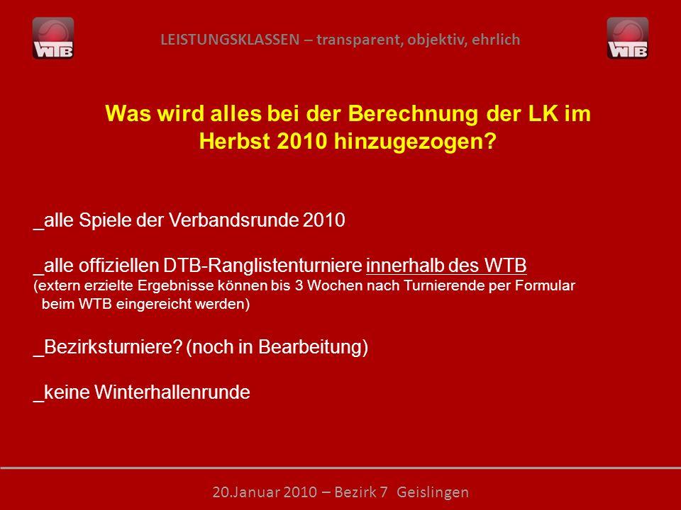 LEISTUNGSKLASSEN – transparent, objektiv, ehrlich 20.Januar 2010 – Bezirk 7 Geislingen Was wird alles bei der Berechnung der LK im Herbst 2010 hinzugezogen.