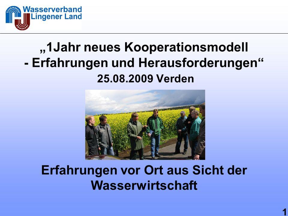 1 1Jahr neues Kooperationsmodell - Erfahrungen und Herausforderungen 25.08.2009 Verden Erfahrungen vor Ort aus Sicht der Wasserwirtschaft