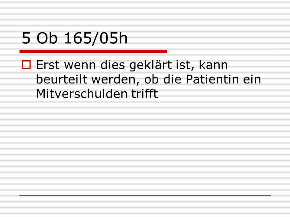 5 Ob 165/05h Erst wenn dies geklärt ist, kann beurteilt werden, ob die Patientin ein Mitverschulden trifft