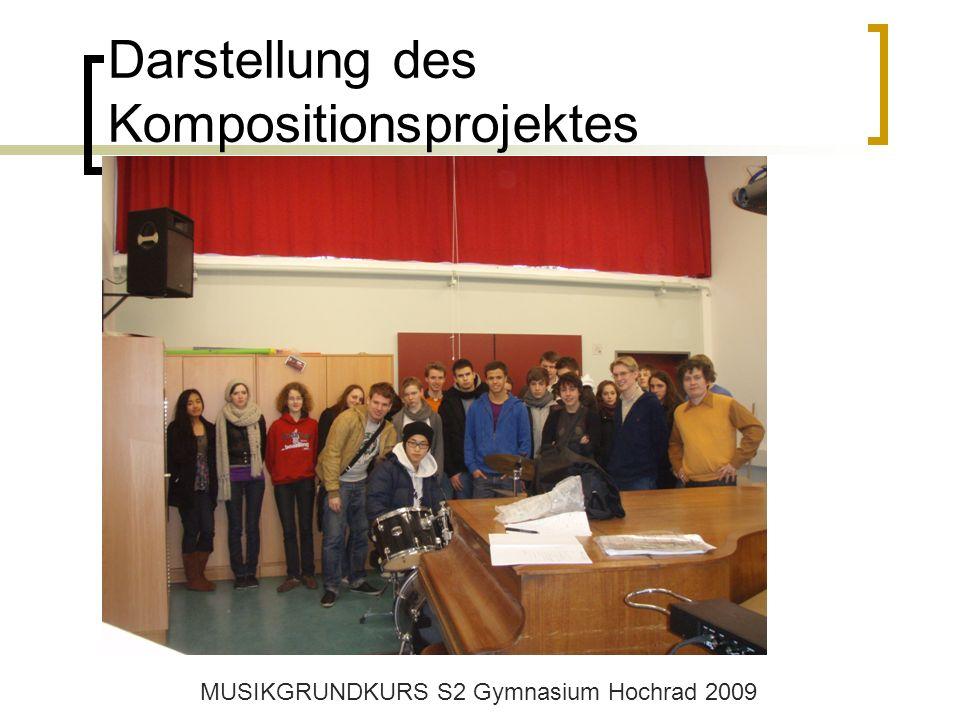 Darstellung des Kompositionsprojektes MUSIKGRUNDKURS S2 Gymnasium Hochrad 2009