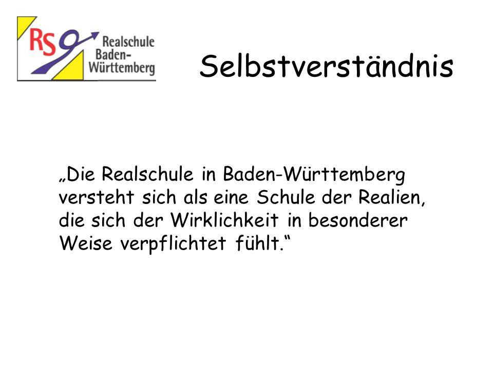 Selbstverständnis Die Realschule in Baden-Württemberg versteht sich als eine Schule der Realien, die sich der Wirklichkeit in besonderer Weise verpfli