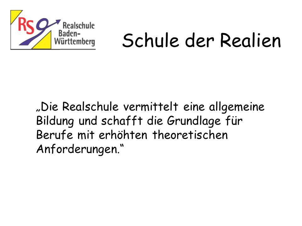 Schule der Realien Die Realschule vermittelt eine allgemeine Bildung und schafft die Grundlage für Berufe mit erhöhten theoretischen Anforderungen.