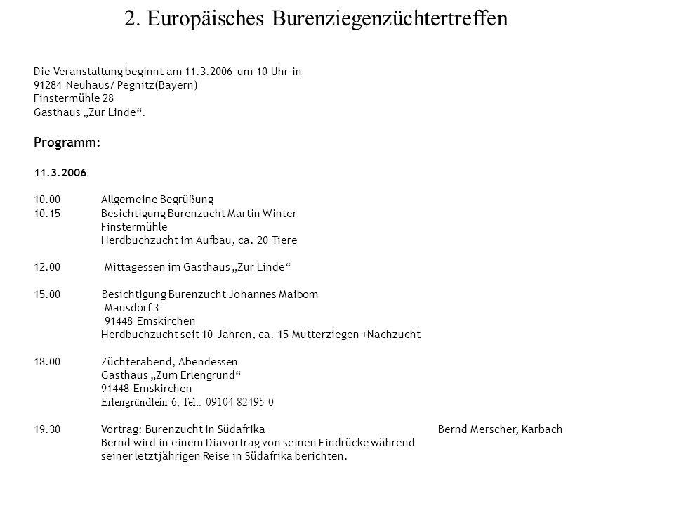 2. Europäisches Burenziegenzüchtertreffen Die Veranstaltung beginnt am 11.3.2006 um 10 Uhr in 91284 Neuhaus/ Pegnitz(Bayern) Finstermühle 28 Gasthaus