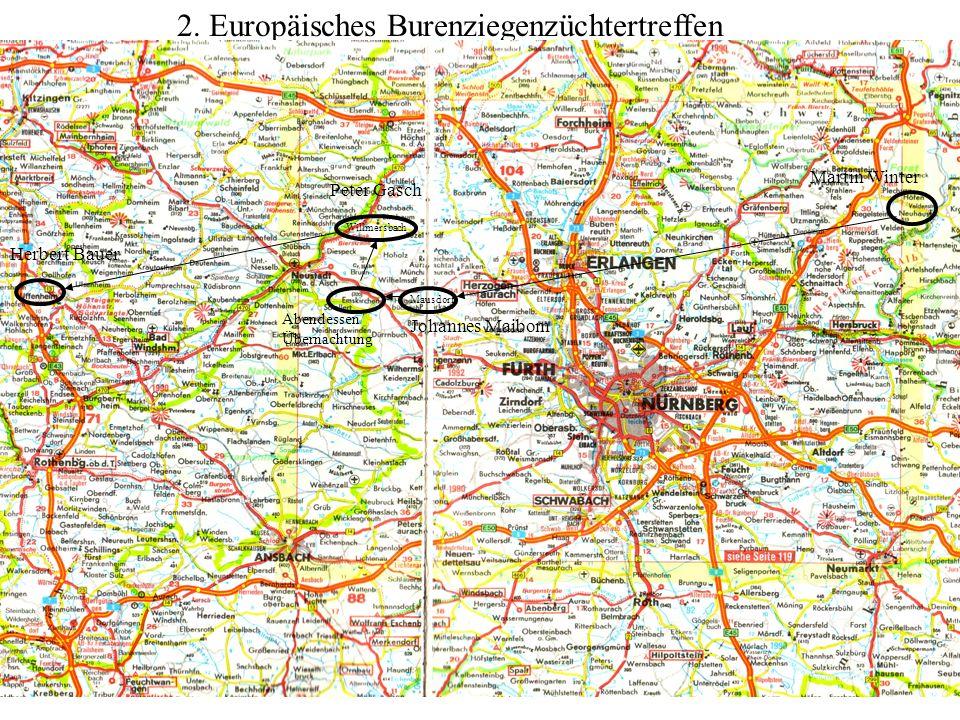 2. Europäisches Burenziegenzüchtertreffen Mausdorf Willmersbach Martin Winter Johannes Maibom Abendessen/ Übernachtung Peter Gasch Herbert Bauer