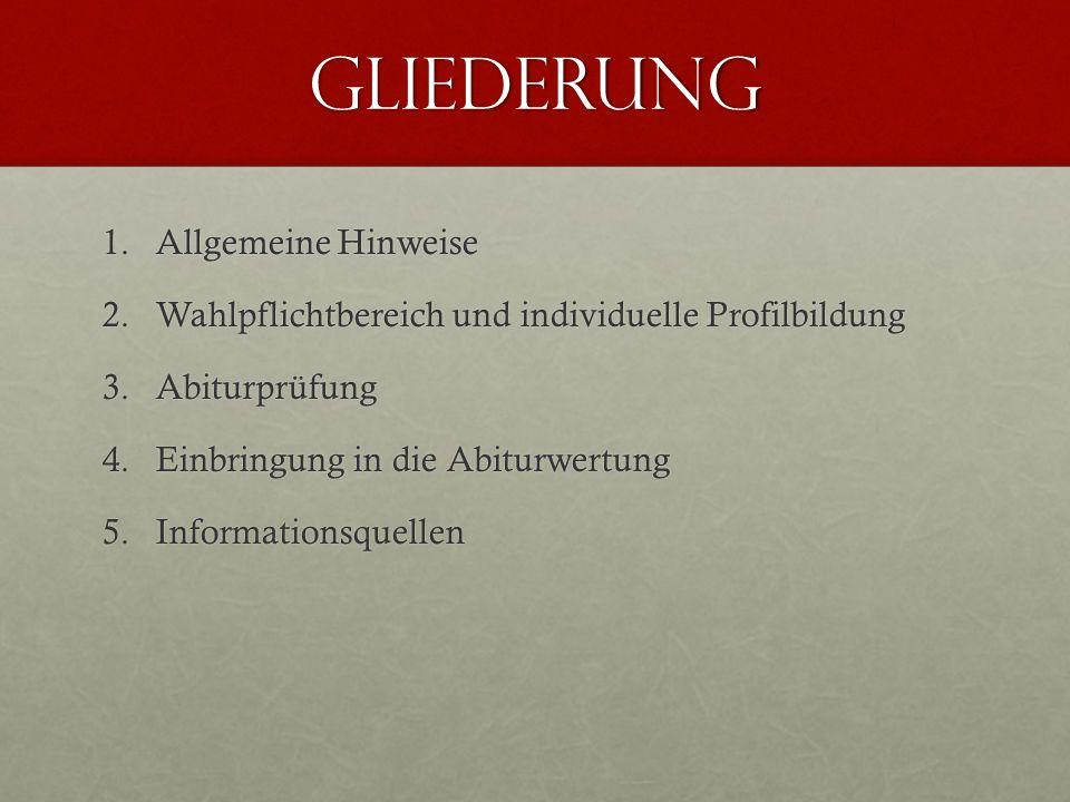 Gliederung 1.Allgemeine Hinweise 2.Wahlpflichtbereich und individuelle Profilbildung 3.Abiturprüfung 4.Einbringung in die Abiturwertung 5.Informations