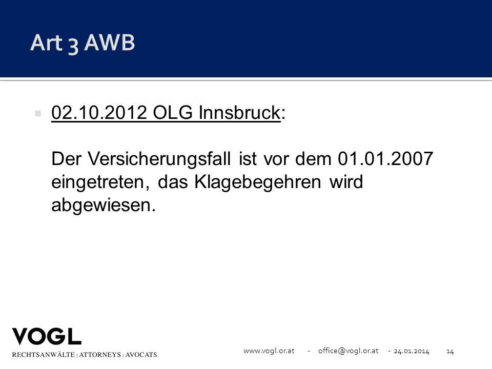 www.vogl.or.at - office@vogl.or.at - 24.01.201414 02.10.2012 OLG Innsbruck: Der Versicherungsfall ist vor dem 01.01.2007 eingetreten, das Klagebegehre