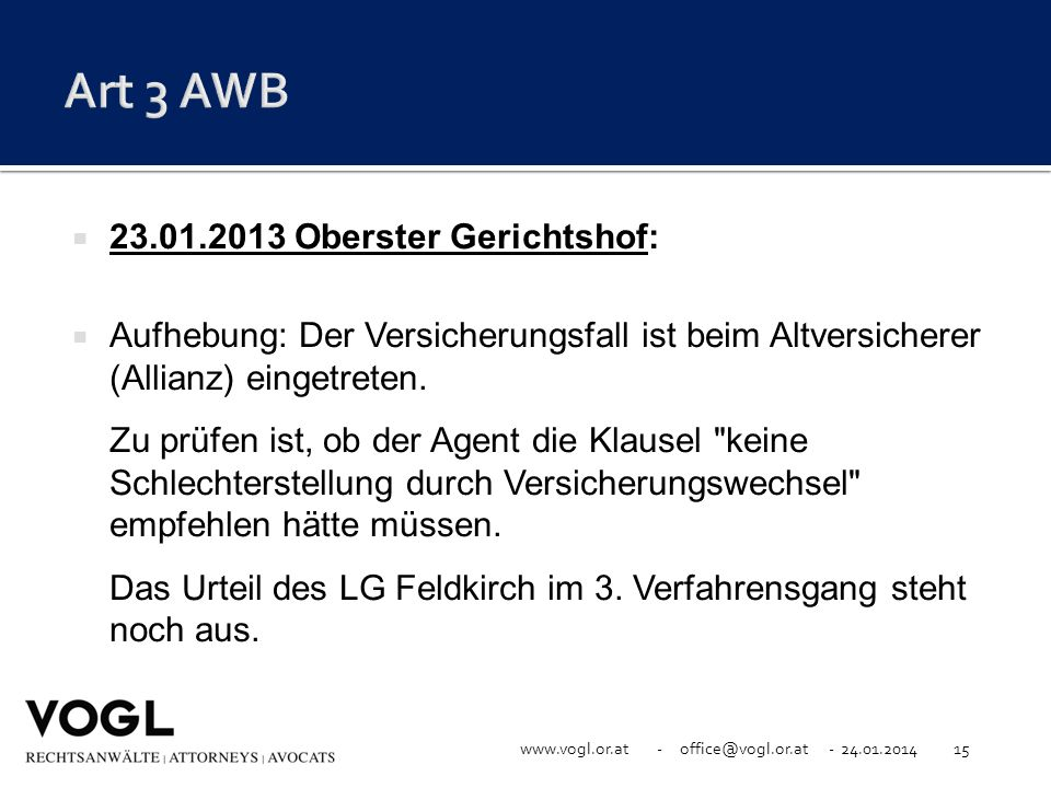 www.vogl.or.at - office@vogl.or.at - 24.01.201415 23.01.2013 Oberster Gerichtshof: Aufhebung: Der Versicherungsfall ist beim Altversicherer (Allianz)