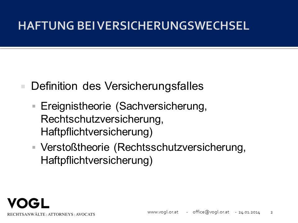 www.vogl.or.at - office@vogl.or.at - 24.01.20142 Definition des Versicherungsfalles Ereignistheorie (Sachversicherung, Rechtschutzversicherung, Haftpf