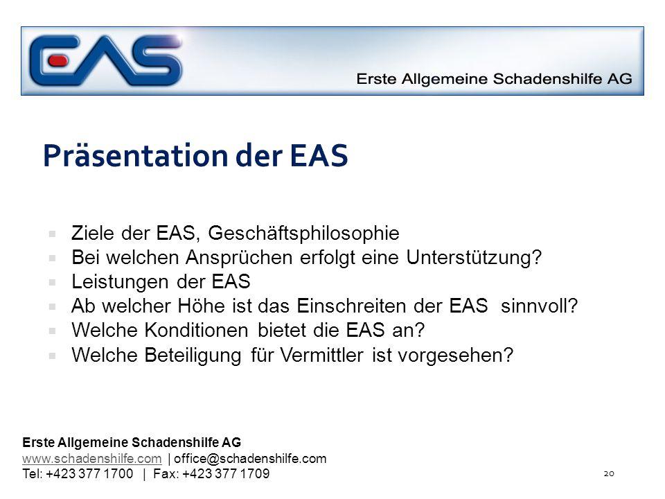 20 Präsentation der EAS Ziele der EAS, Geschäftsphilosophie Bei welchen Ansprüchen erfolgt eine Unterstützung? Leistungen der EAS Ab welcher Höhe ist