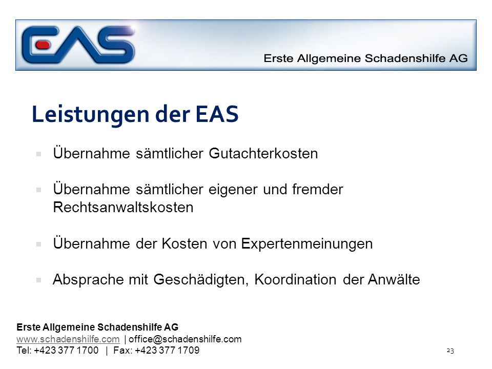 Leistungen der EAS Übernahme sämtlicher Gutachterkosten Übernahme sämtlicher eigener und fremder Rechtsanwaltskosten Übernahme der Kosten von Experten