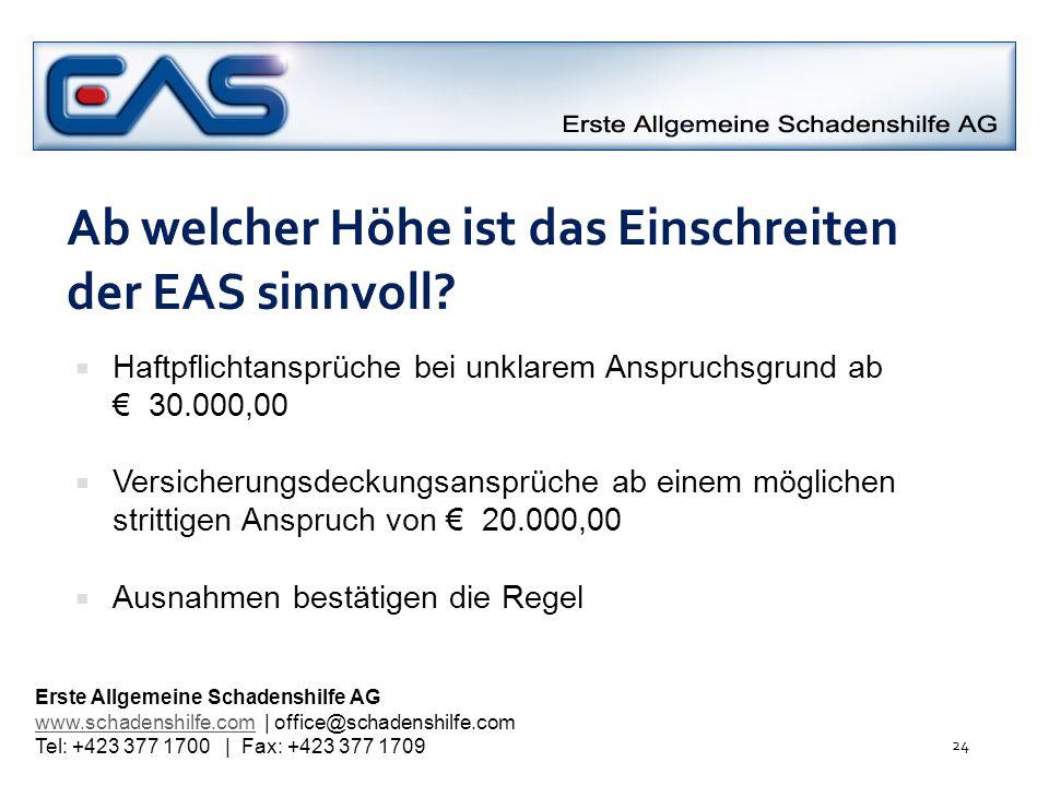 Ab welcher Höhe ist das Einschreiten der EAS sinnvoll? Haftpflichtansprüche bei unklarem Anspruchsgrund ab 30.000,00 Versicherungsdeckungsansprüche ab