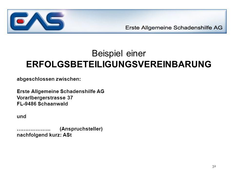 Beispiel einer ERFOLGSBETEILIGUNGSVEREINBARUNG abgeschlossen zwischen: Erste Allgemeine Schadenshilfe AG Vorarlbergerstrasse 37 FL-9486 Schaanwald und