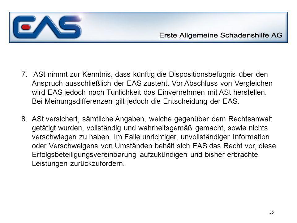 7. ASt nimmt zur Kenntnis, dass künftig die Dispositionsbefugnis über den Anspruch ausschließlich der EAS zusteht. Vor Abschluss von Vergleichen wird
