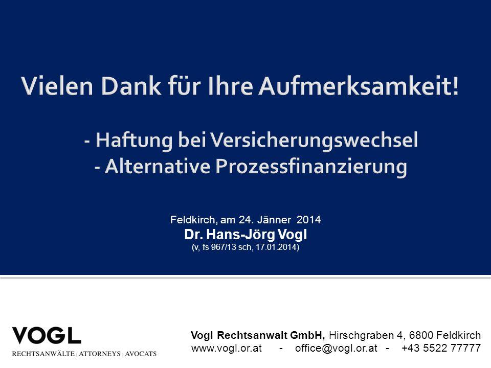Feldkirch, am 24. Jänner 2014 Dr. Hans-Jörg Vogl (v, fs 967/13 sch, 17.01.2014) Vogl Rechtsanwalt GmbH, Hirschgraben 4, 6800 Feldkirch www.vogl.or.at