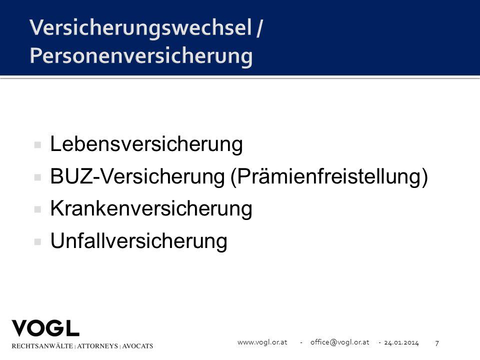 www.vogl.or.at - office@vogl.or.at - 24.01.20147 Lebensversicherung BUZ-Versicherung (Prämienfreistellung) Krankenversicherung Unfallversicherung
