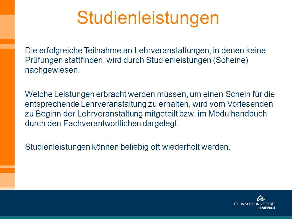 Studienleistungen Die erfolgreiche Teilnahme an Lehrveranstaltungen, in denen keine Prüfungen stattfinden, wird durch Studienleistungen (Scheine) nach