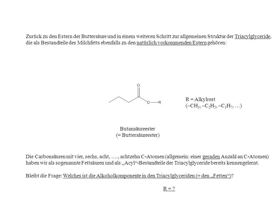 Butansäureester (= Buttersäureester) Die Carbonsäuren mit vier, sechs, acht, …., achtzehn C-Atomen (allgemein: einer geraden Anzahl an C-Atomen) haben wir als sogenannte Fettsäuren und als Acyl-Bestandteile der Triacylglyceride bereits kennengelernt.