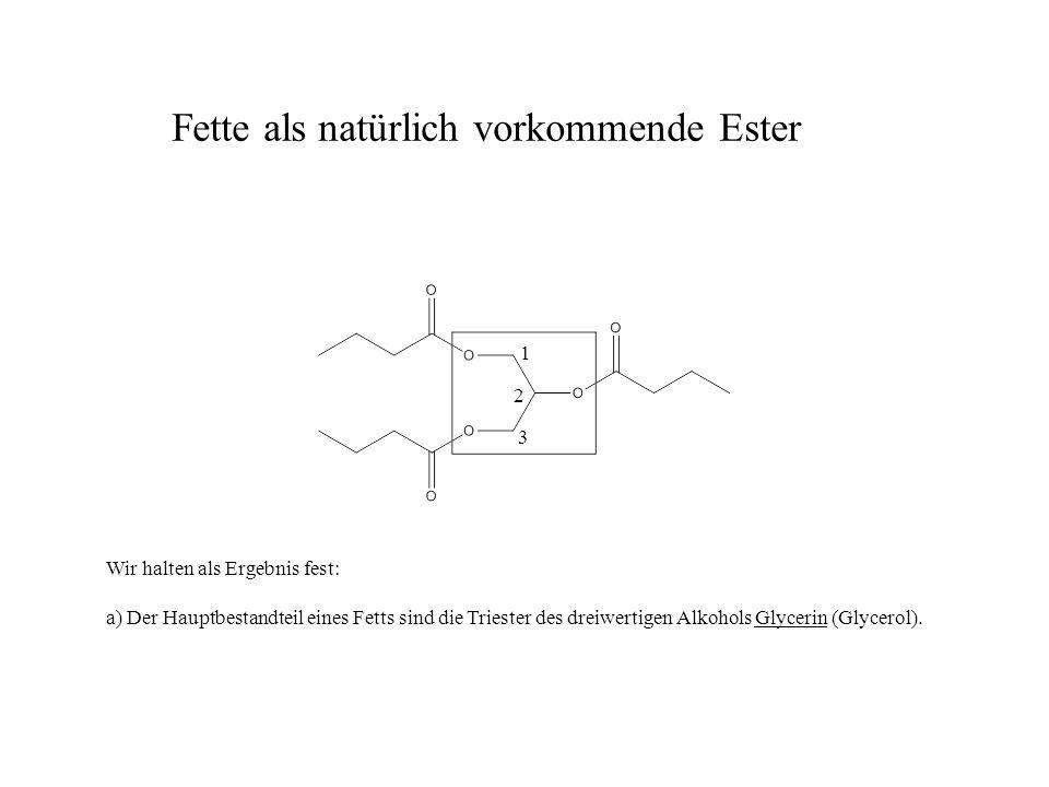 1 2 3 Wir halten als Ergebnis fest: a) Der Hauptbestandteil eines Fetts sind die Triester des dreiwertigen Alkohols Glycerin (Glycerol).