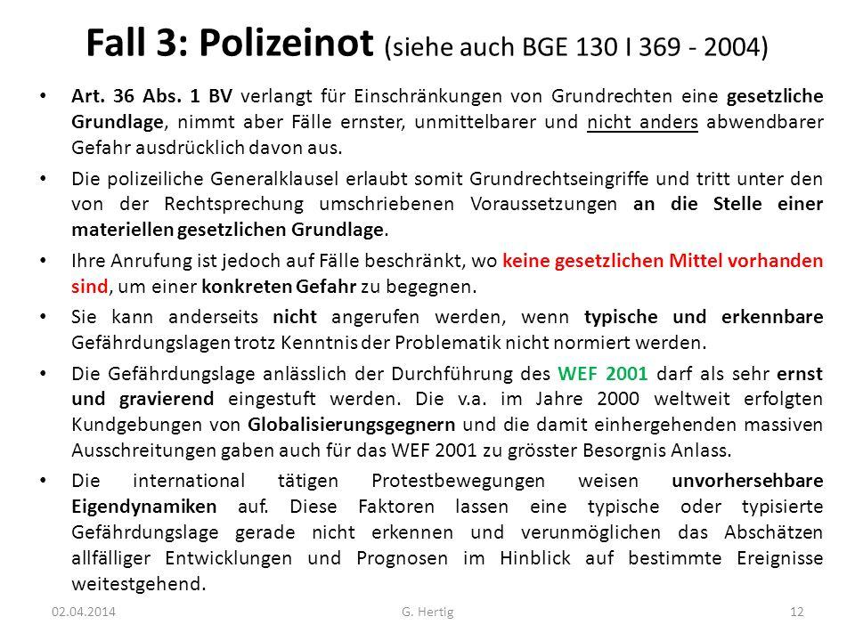 Fall 3: Polizeinot (siehe auch BGE 130 I 369 - 2004) Art. 36 Abs. 1 BV verlangt für Einschränkungen von Grundrechten eine gesetzliche Grundlage, nimmt