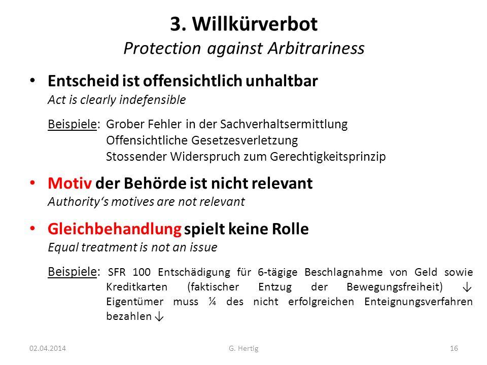 3. Willkürverbot Protection against Arbitrariness Entscheid ist offensichtlich unhaltbar Act is clearly indefensible Beispiele: Grober Fehler in der S