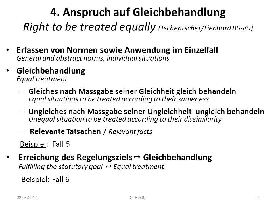 4. Anspruch auf Gleichbehandlung Right to be treated equally (Tschentscher/Lienhard 86-89) Erfassen von Normen sowie Anwendung im Einzelfall General a