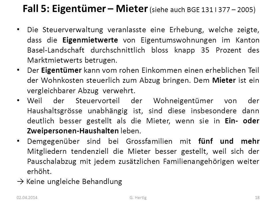 Fall 5: Eigentümer – Mieter (siehe auch BGE 131 I 377 – 2005) Die Steuerverwaltung veranlasste eine Erhebung, welche zeigte, dass die Eigenmietwerte v