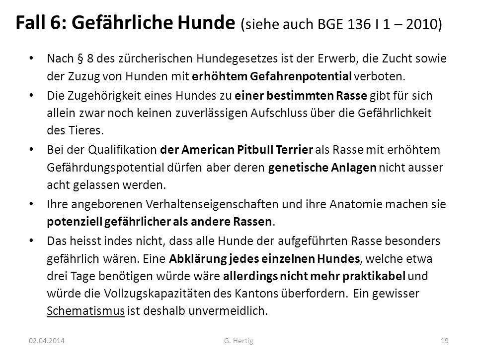 Fall 6: Gefährliche Hunde (siehe auch BGE 136 I 1 – 2010) Nach § 8 des zürcherischen Hundegesetzes ist der Erwerb, die Zucht sowie der Zuzug von Hunde