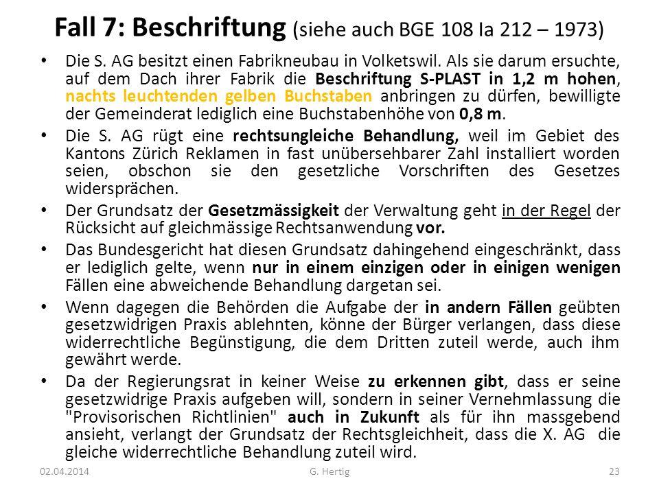 Fall 7: Beschriftung (siehe auch BGE 108 Ia 212 – 1973) Die S. AG besitzt einen Fabrikneubau in Volketswil. Als sie darum ersuchte, auf dem Dach ihrer