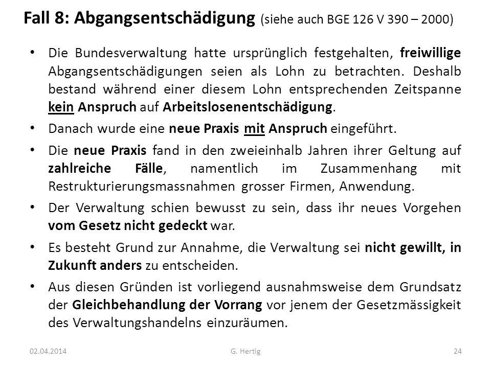 Fall 8: Abgangsentschädigung (siehe auch BGE 126 V 390 – 2000) Die Bundesverwaltung hatte ursprünglich festgehalten, freiwillige Abgangsentschädigunge
