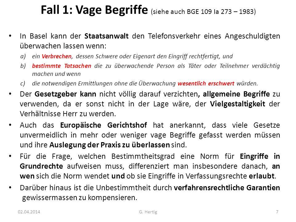 Fall 1: Vage Begriffe (siehe auch BGE 109 Ia 273 – 1983) In Basel kann der Staatsanwalt den Telefonsverkehr eines Angeschuldigten überwachen lassen we